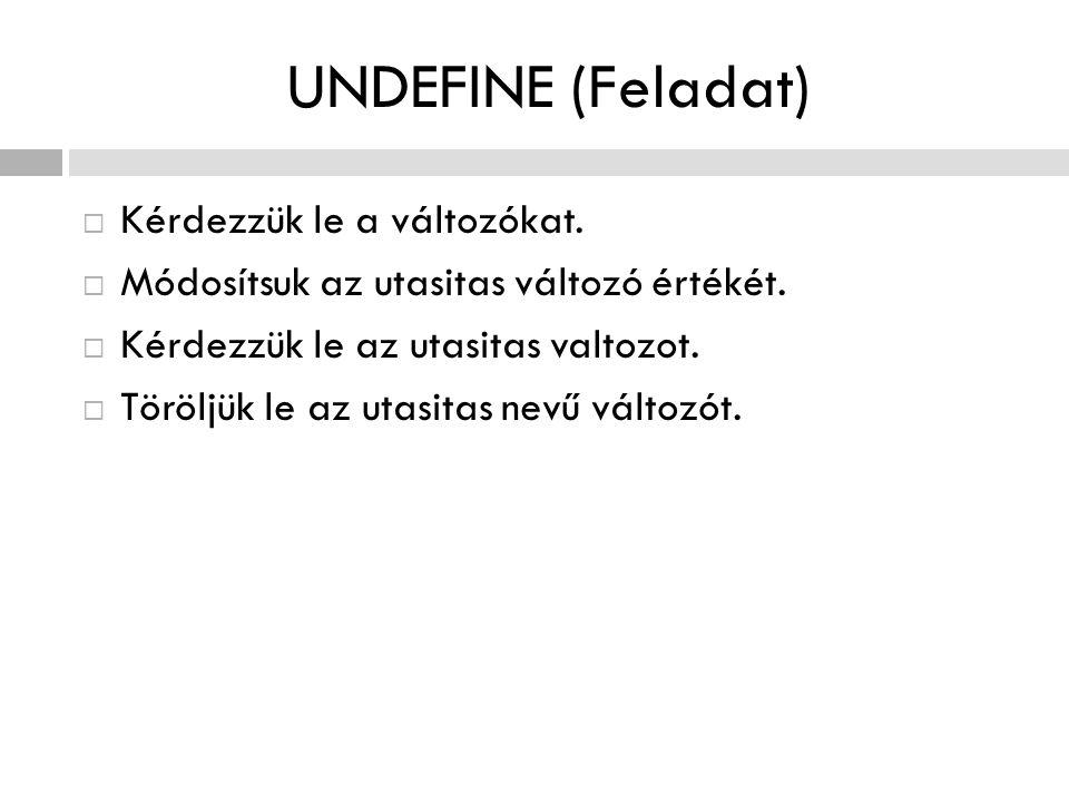 UNDEFINE (Feladat)  Kérdezzük le a változókat.  Módosítsuk az utasitas változó értékét.  Kérdezzük le az utasitas valtozot.  Töröljük le az utasit