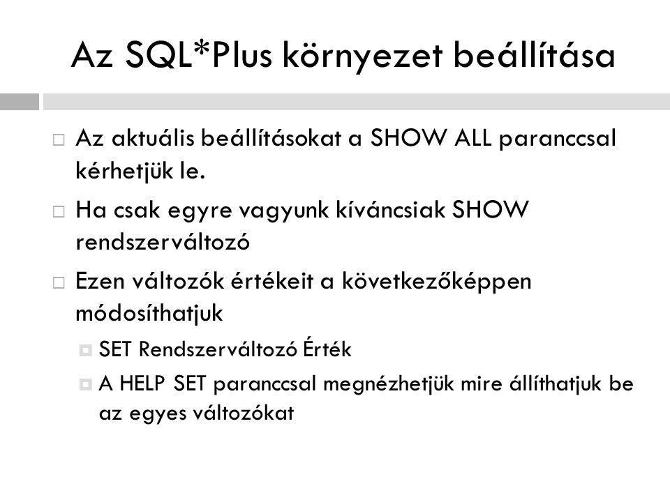Az SQL*Plus környezet beállítása  Az aktuális beállításokat a SHOW ALL paranccsal kérhetjük le.  Ha csak egyre vagyunk kíváncsiak SHOW rendszerválto