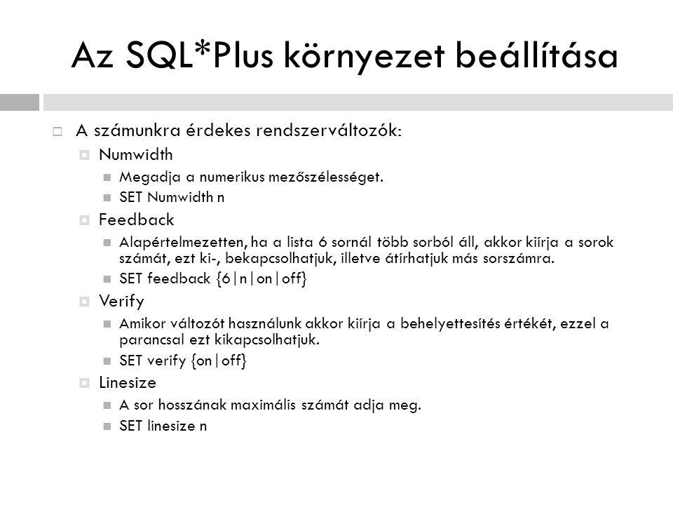 Az SQL*Plus környezet beállítása  A számunkra érdekes rendszerváltozók:  Numwidth Megadja a numerikus mezőszélességet. SET Numwidth n  Feedback Ala