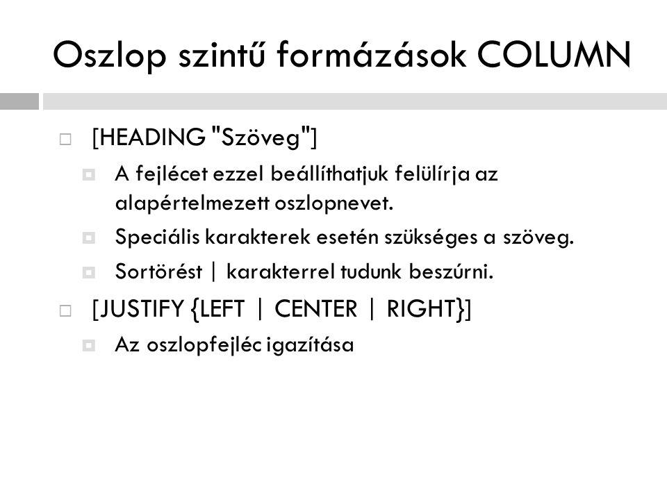 Oszlop szintű formázások COLUMN  [HEADING