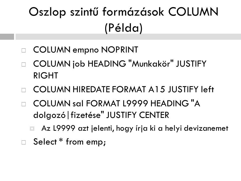 Oszlop szintű formázások COLUMN (Példa)  COLUMN empno NOPRINT  COLUMN job HEADING