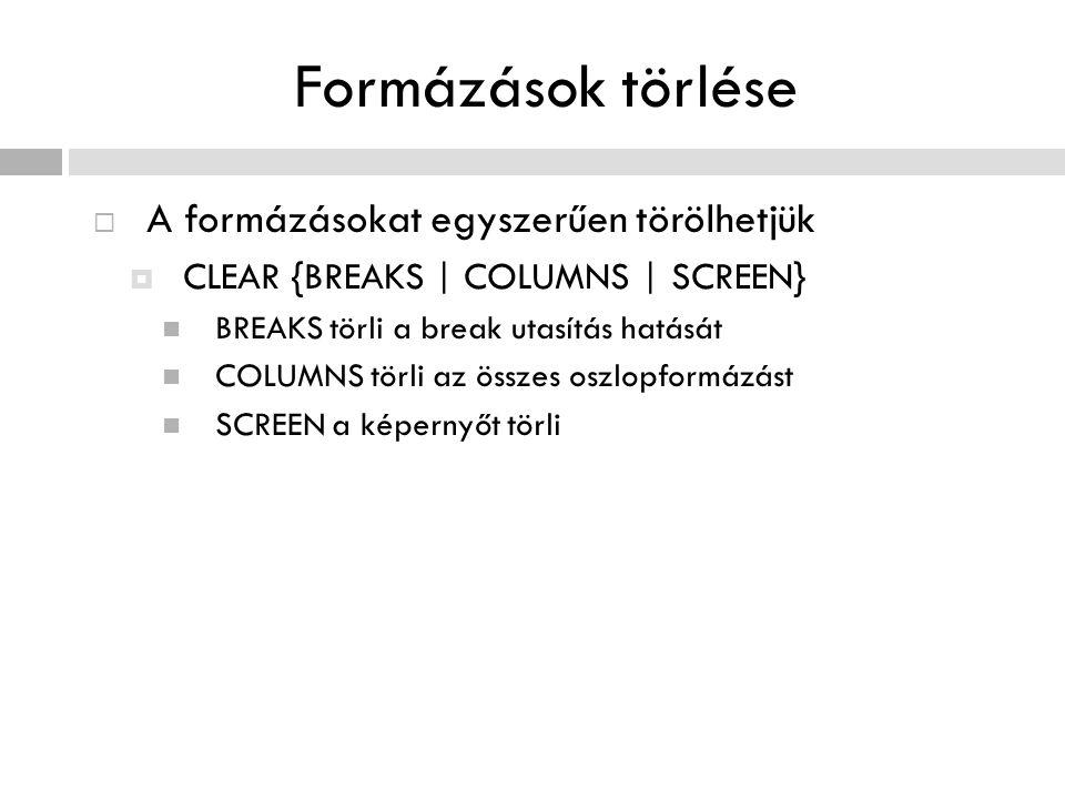 Formázások törlése  A formázásokat egyszerűen törölhetjük  CLEAR {BREAKS | COLUMNS | SCREEN} BREAKS törli a break utasítás hatását COLUMNS törli az