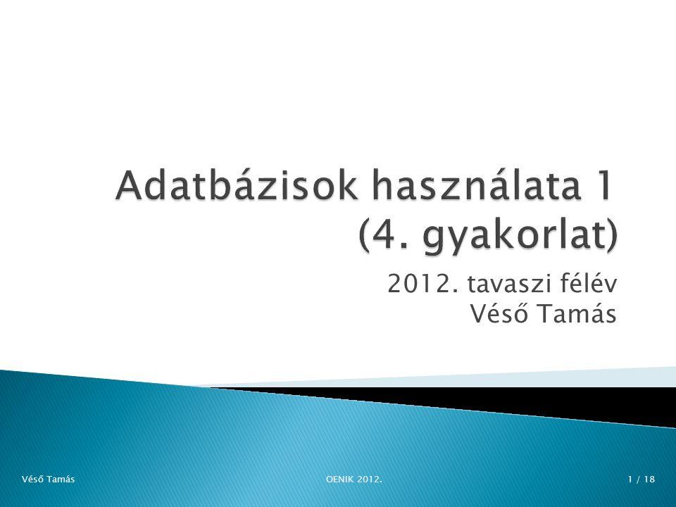 2012. tavaszi félév Véső Tamás Véső Tamás OENIK 2012. 1 / 18