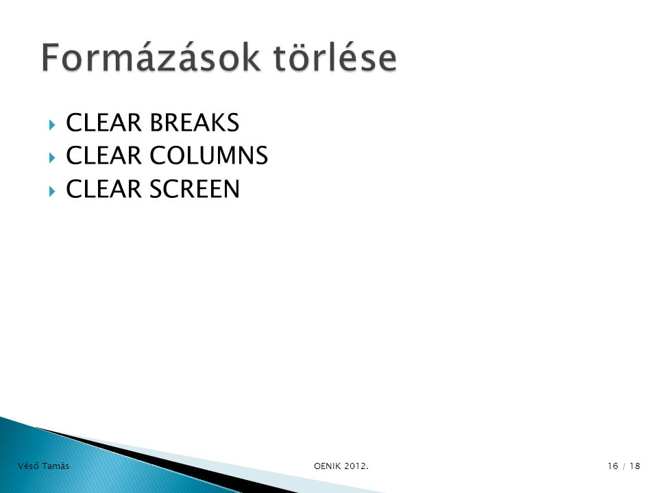  CLEAR BREAKS  CLEAR COLUMNS  CLEAR SCREEN Véső Tamás OE­NIK 2012. 16 / 18