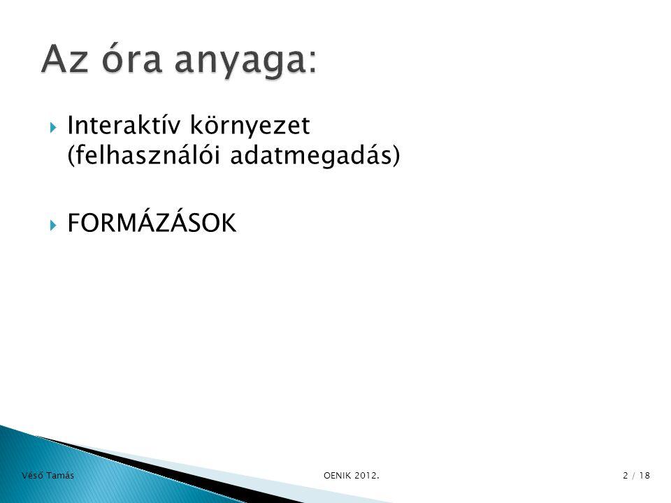  Interaktív környezet (felhasználói adatmegadás)  FORMÁZÁSOK Véső Tamás OENIK 2012. 2 / 18