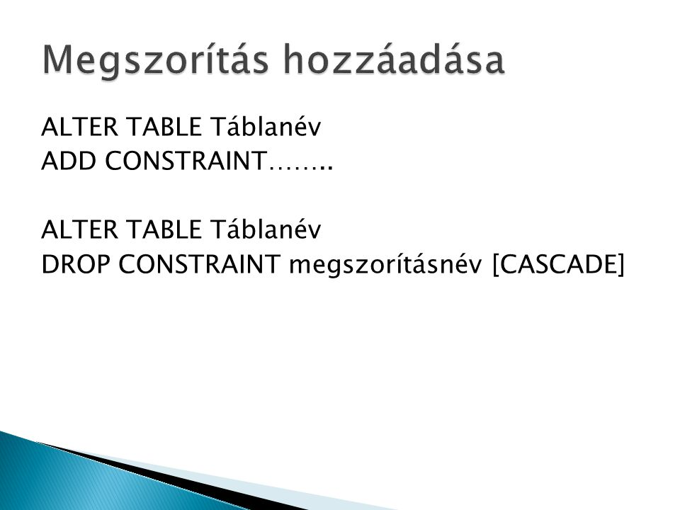 ALTER TABLE Táblanév ADD CONSTRAINT……..
