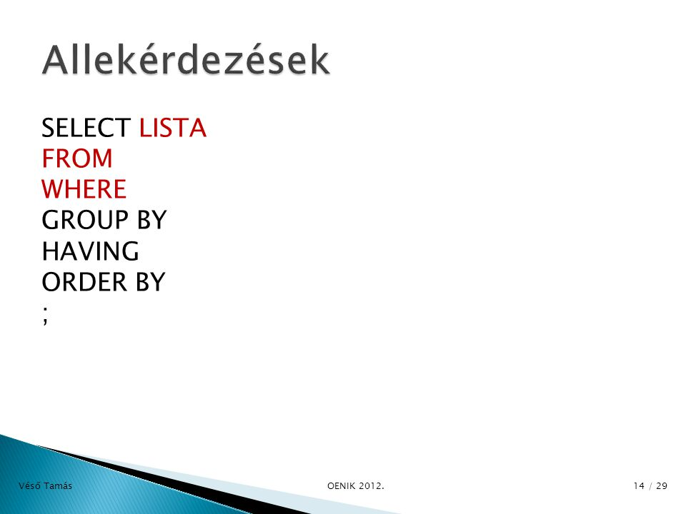 SELECT LISTA FROM WHERE GROUP BY HAVING ORDER BY ; Véső Tamás OE­NIK / 29