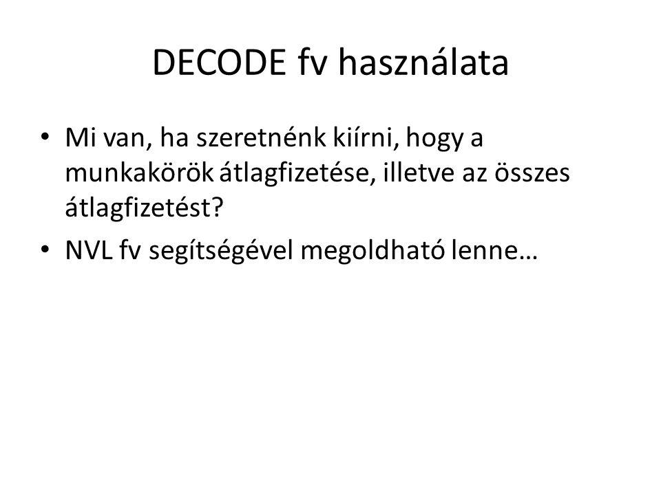 DECODE fv használata Mi van, ha szeretnénk kiírni, hogy a munkakörök átlagfizetése, illetve az összes átlagfizetést.