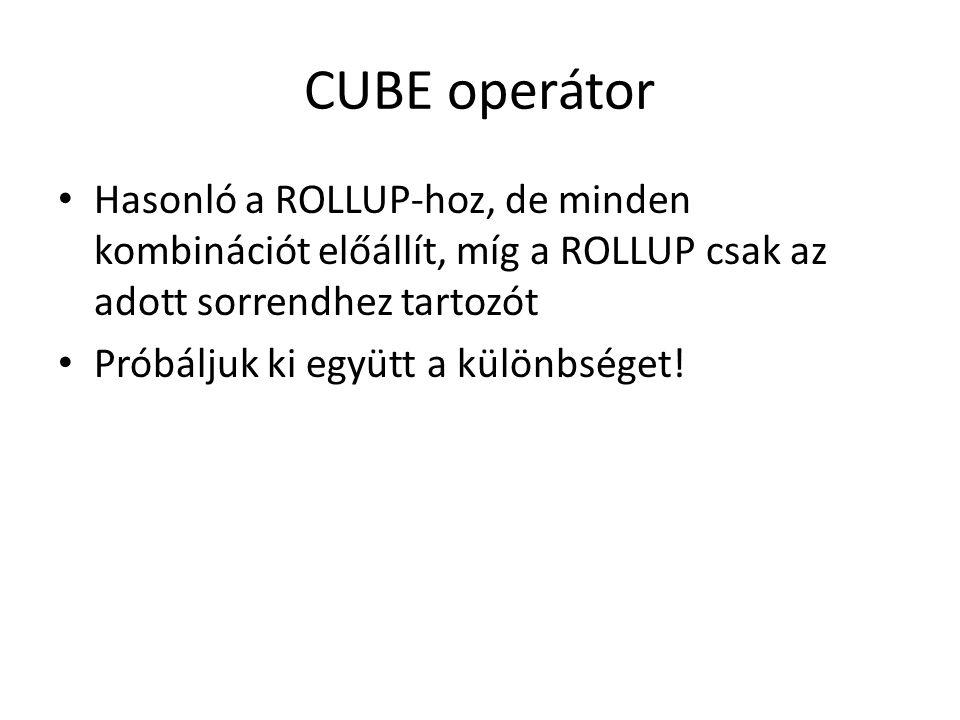 CUBE operátor Hasonló a ROLLUP-hoz, de minden kombinációt előállít, míg a ROLLUP csak az adott sorrendhez tartozót Próbáljuk ki együtt a különbséget!