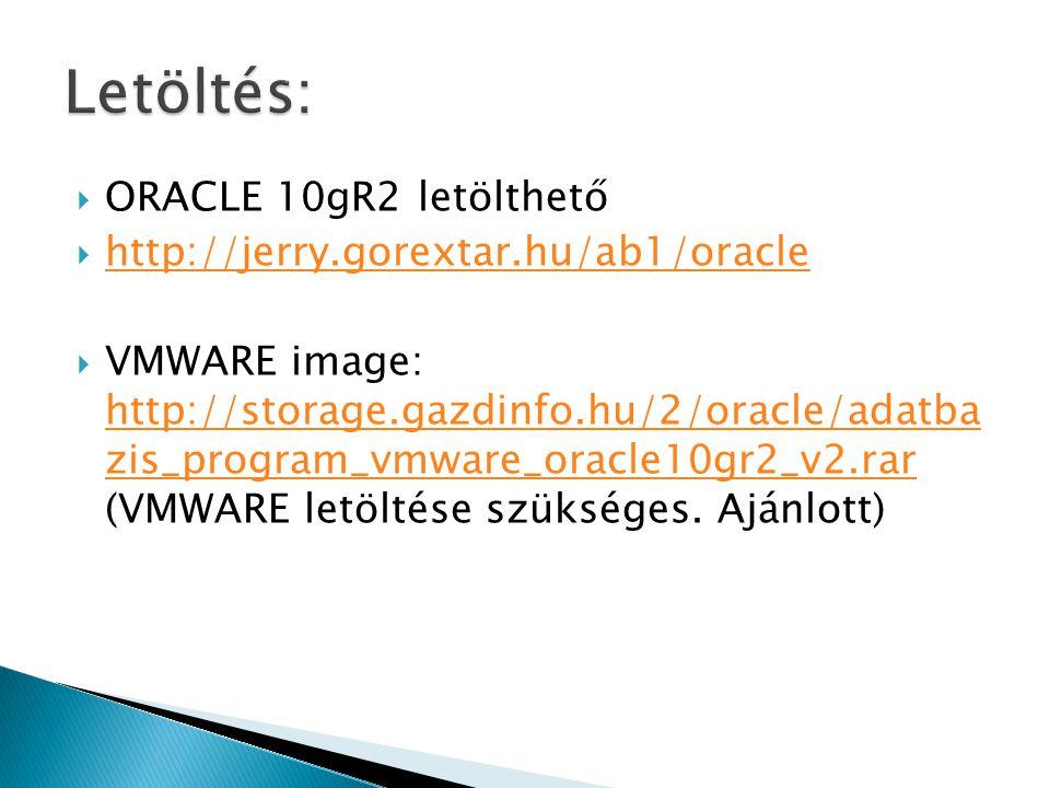  ORACLE 10gR2 letölthető  http://jerry.gorextar.hu/ab1/oracle http://jerry.gorextar.hu/ab1/oracle  VMWARE image: http://storage.gazdinfo.hu/2/oracle/adatba zis_program_vmware_oracle10gr2_v2.rar (VMWARE letöltése szükséges.