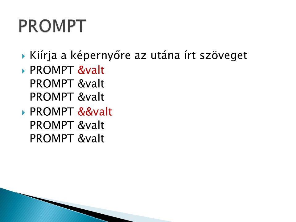  Kiírja a képernyőre az utána írt szöveget  PROMPT &valt PROMPT &valt PROMPT &valt  PROMPT &&valt PROMPT &valt PROMPT &valt