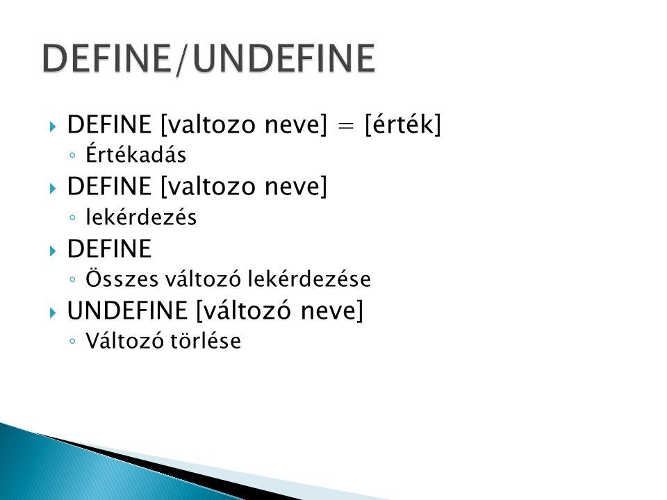  DEFINE [valtozo neve] = [érték] ◦ Értékadás  DEFINE [valtozo neve] ◦ lekérdezés  DEFINE ◦ Összes változó lekérdezése  UNDEFINE [változó neve] ◦ Változó törlése