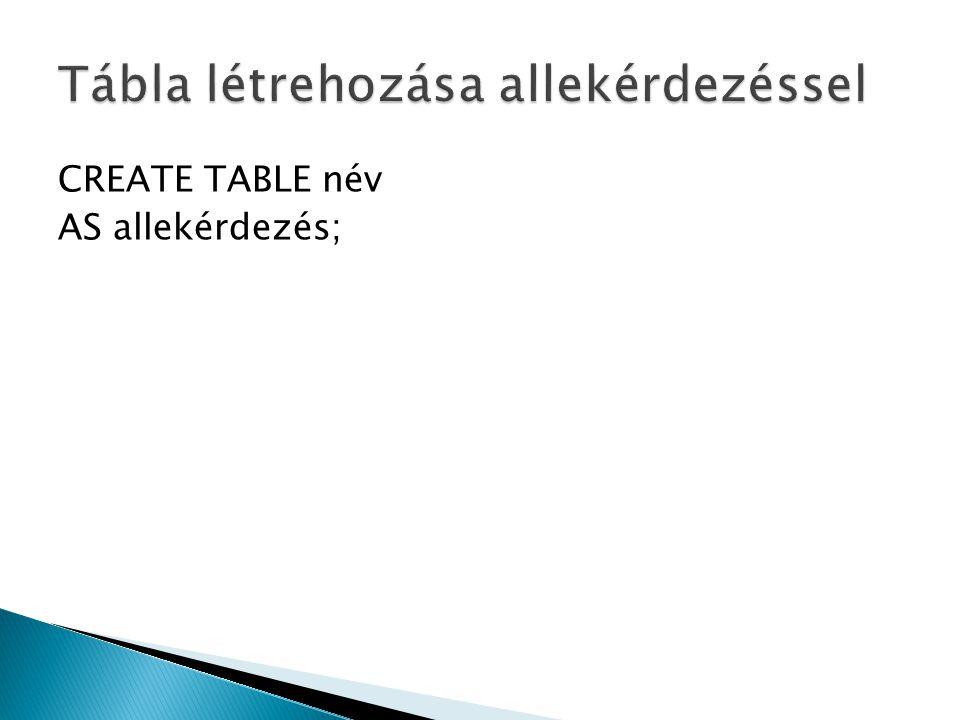 CREATE TABLE név AS allekérdezés;