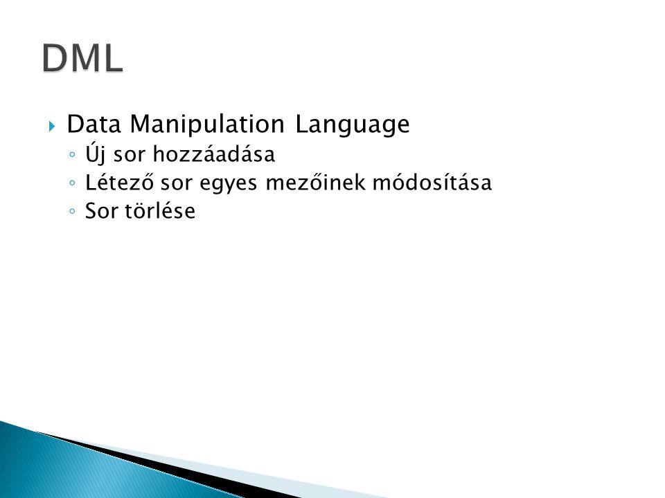  Data Manipulation Language ◦ Új sor hozzáadása ◦ Létező sor egyes mezőinek módosítása ◦ Sor törlése