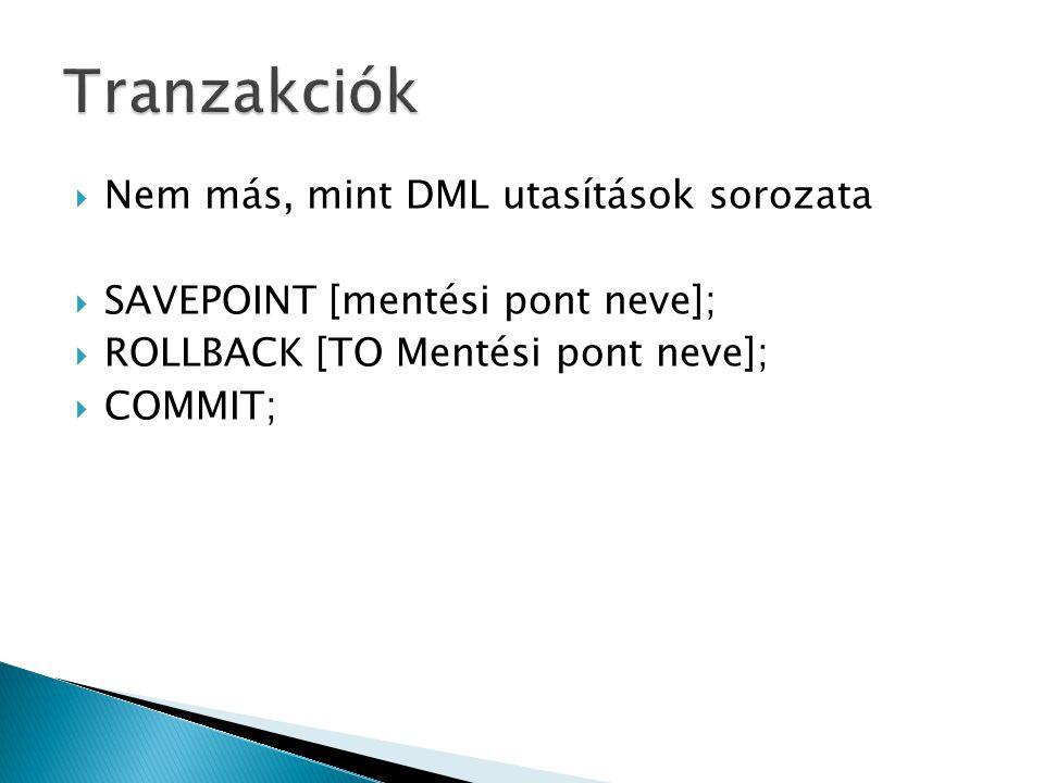  Nem más, mint DML utasítások sorozata  SAVEPOINT [mentési pont neve];  ROLLBACK [TO Mentési pont neve];  COMMIT;