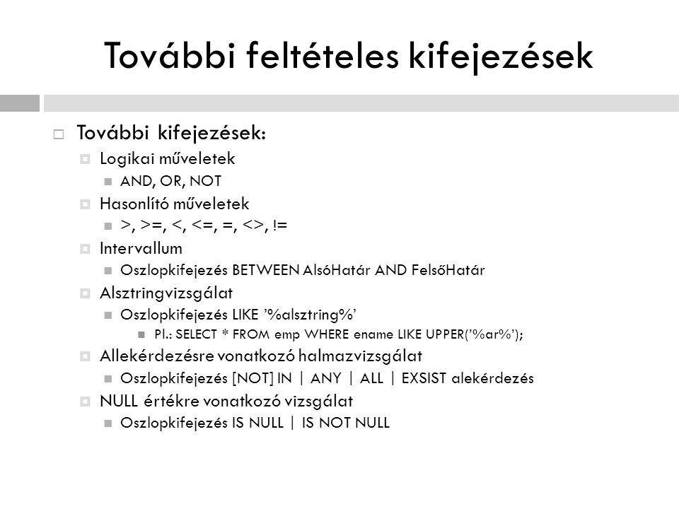 További feltételes kifejezések  További kifejezések:  Logikai műveletek AND, OR, NOT  Hasonlító műveletek >, >=,, !=  Intervallum Oszlopkifejezés