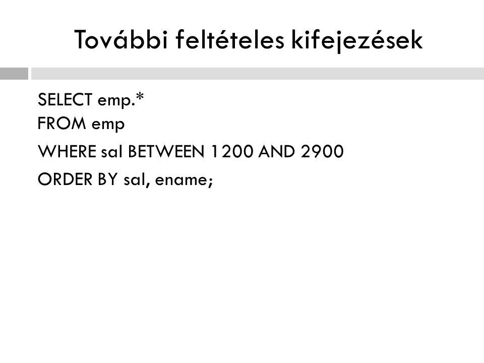 További feltételes kifejezések SELECT emp.* FROM emp WHERE sal BETWEEN 1200 AND 2900 ORDER BY sal, ename;