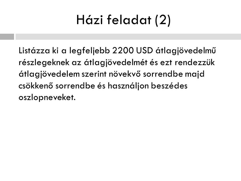Házi feladat (2) Listázza ki a legfeljebb 2200 USD átlagjövedelmű részlegeknek az átlagjövedelmét és ezt rendezzük átlagjövedelem szerint növekvő sorr