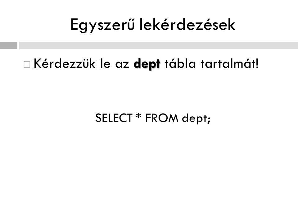 További feltételes kifejezések  További kifejezések:  Logikai műveletek AND, OR, NOT  Hasonlító műveletek >, >=,, !=  Intervallum Oszlopkifejezés BETWEEN AlsóHatár AND FelsőHatár  Alsztringvizsgálat Oszlopkifejezés LIKE '%alsztring%' Pl.: SELECT * FROM emp WHERE ename LIKE UPPER('%ar%');  Allekérdezésre vonatkozó halmazvizsgálat Oszlopkifejezés [NOT] IN | ANY | ALL | EXSIST alekérdezés  NULL értékre vonatkozó vizsgálat Oszlopkifejezés IS NULL | IS NOT NULL