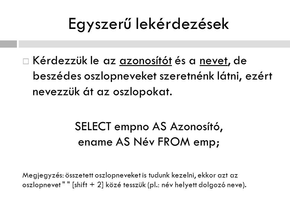 További feltételes kifejezések SELECT emp.ename AS Név, emp.sal AS Fizetés, emp.comm AS Jutalék FROM emp WHERE sal NOT BETWEEN 1200 AND 2900 ORDER BY sal, ename;