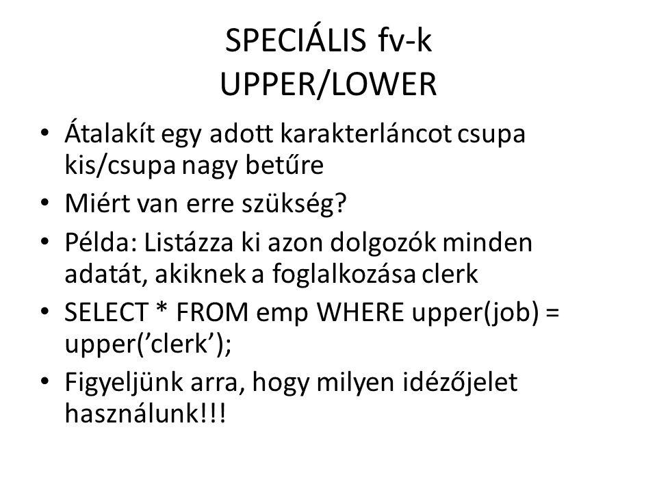 SPECIÁLIS fv-k UPPER/LOWER Átalakít egy adott karakterláncot csupa kis/csupa nagy betűre Miért van erre szükség.