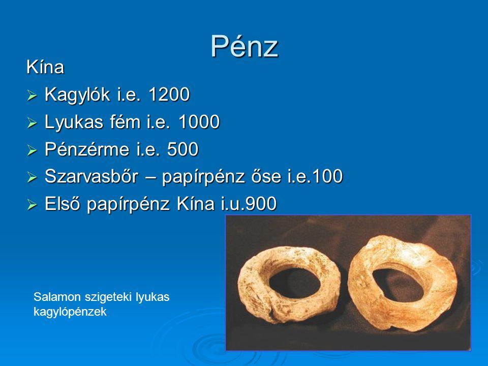 Pénz Kína  Kagylók i.e. 1200  Lyukas fém i.e. 1000  Pénzérme i.e. 500  Szarvasbőr – papírpénz őse i.e.100  Első papírpénz Kína i.u.900 Salamon sz