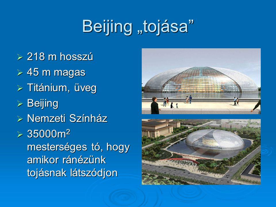 """Beijing """"tojása""""  218 m hosszú  45 m magas  Titánium, üveg  Beijing  Nemzeti Színház  35000m 2 mesterséges tó, hogy amikor ránézünk tojásnak lát"""