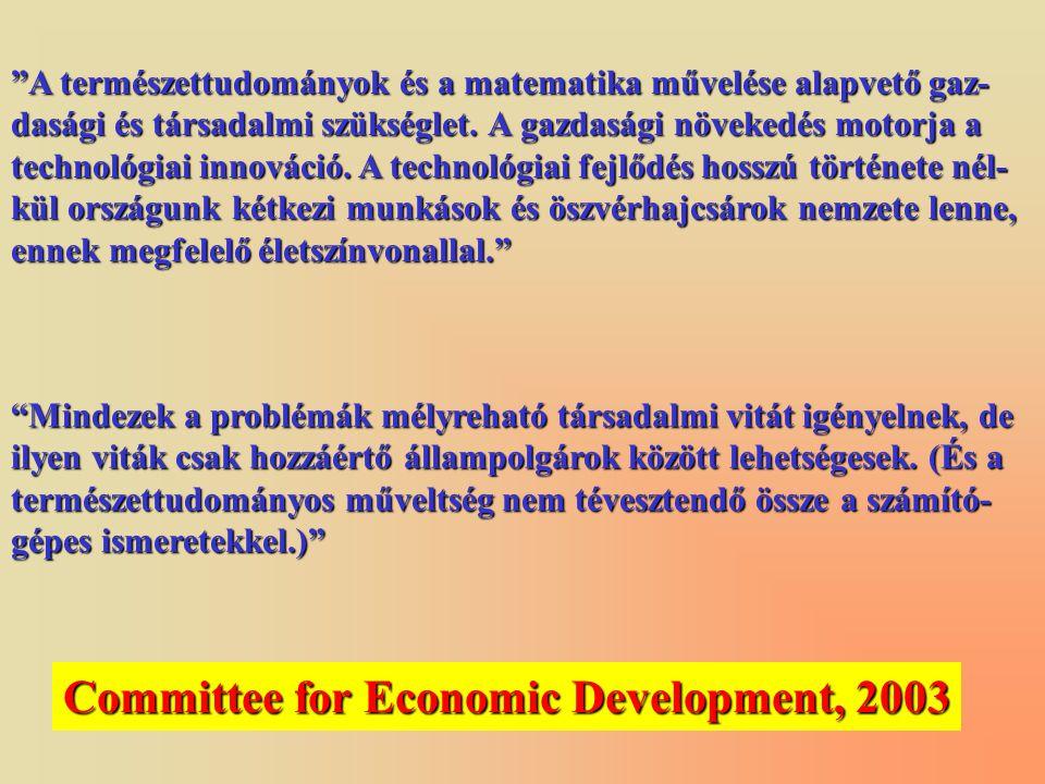 """""""A természettudományok és a matematika művelése alapvetőgaz- dasági és társadalmi szükséglet. A gazdasági növekedés motorja a technológiai innováció."""