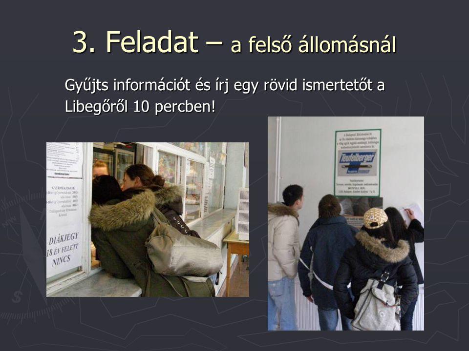 3. Feladat – a felső állomásnál Gyűjts információt és írj egy rövid ismertetőt a Libegőről 10 percben!