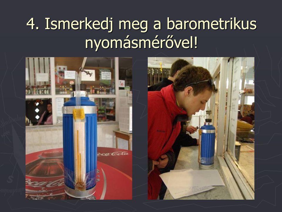 4. Ismerkedj meg a barometrikus nyomásmérővel!