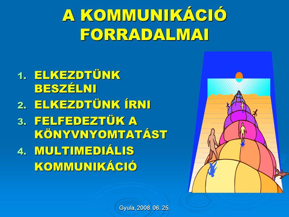 A KOMMUNIKÁCIÓ FORRADALMAI 1. ELKEZDTÜNK BESZÉLNI 2. ELKEZDTÜNK ÍRNI 3. FELFEDEZTÜK A KÖNYVNYOMTATÁST 4. MULTIMEDIÁLIS KOMMUNIKÁCIÓ