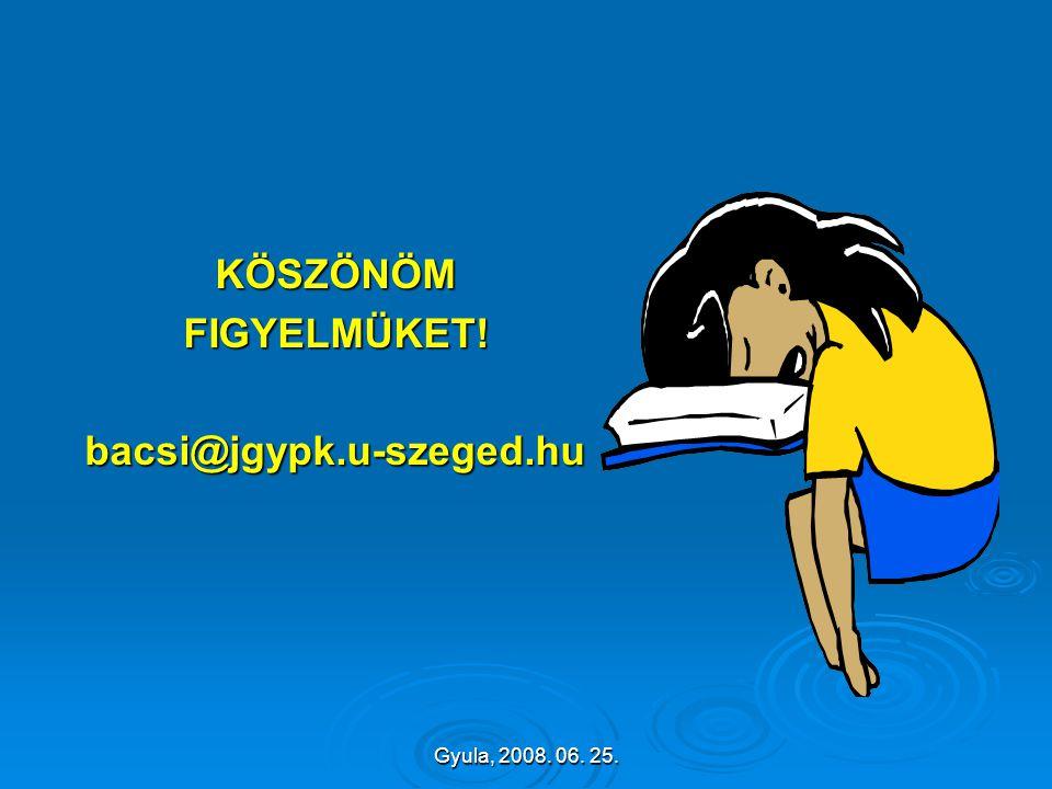Gyula, 2008. 06. 25. KÖSZÖNÖMFIGYELMÜKET! bacsi@jgypk.u-szeged.hu