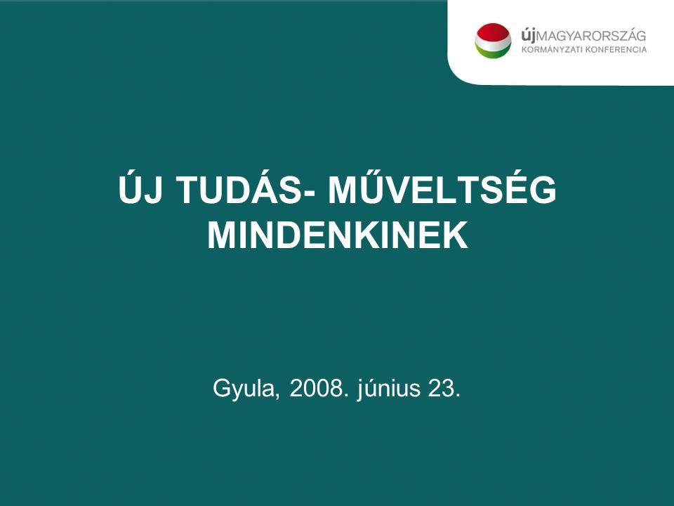 ÚJ TUDÁS- MŰVELTSÉG MINDENKINEK Gyula, 2008. június 23.