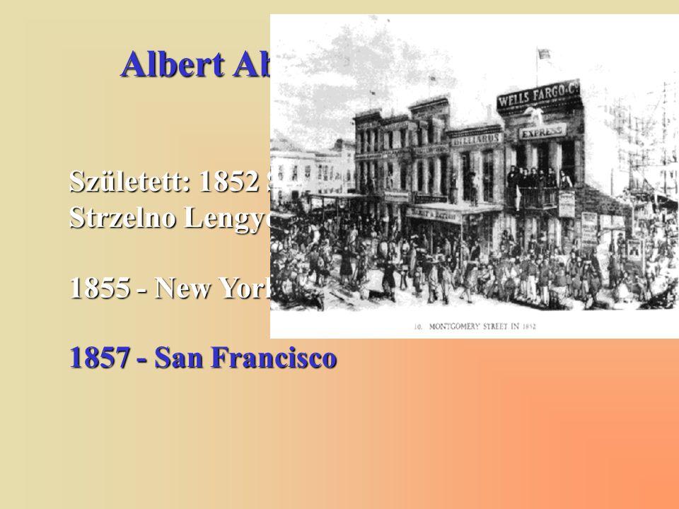 Albert Abraham Michelson Született: 1852 Strelno, Poroszország (ma Strzelno Lengyelország) 1855 - New York 1857 - San Francisco