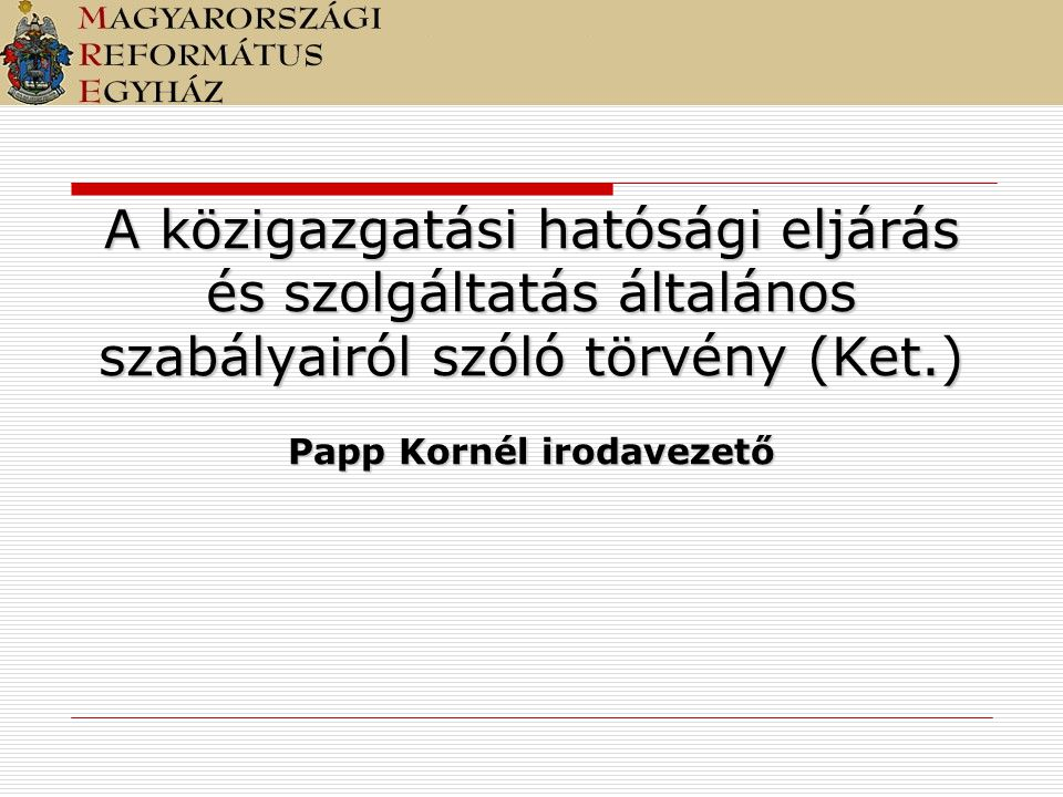A közigazgatási hatósági eljárás és szolgáltatás általános szabályairól szóló törvény (Ket.) Papp Kornél irodavezető