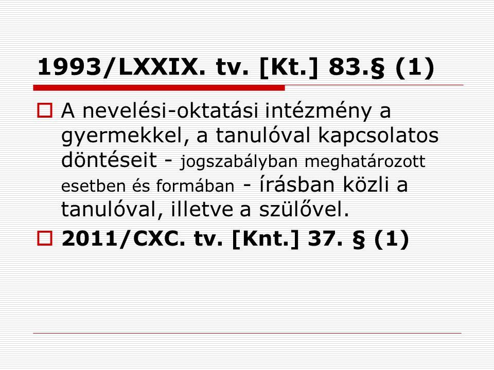 1993/LXXIX. tv. [Kt.] 83.§ (1)  A nevelési-oktatási intézmény a gyermekkel, a tanulóval kapcsolatos döntéseit - jogszabályban meghatározott esetben é