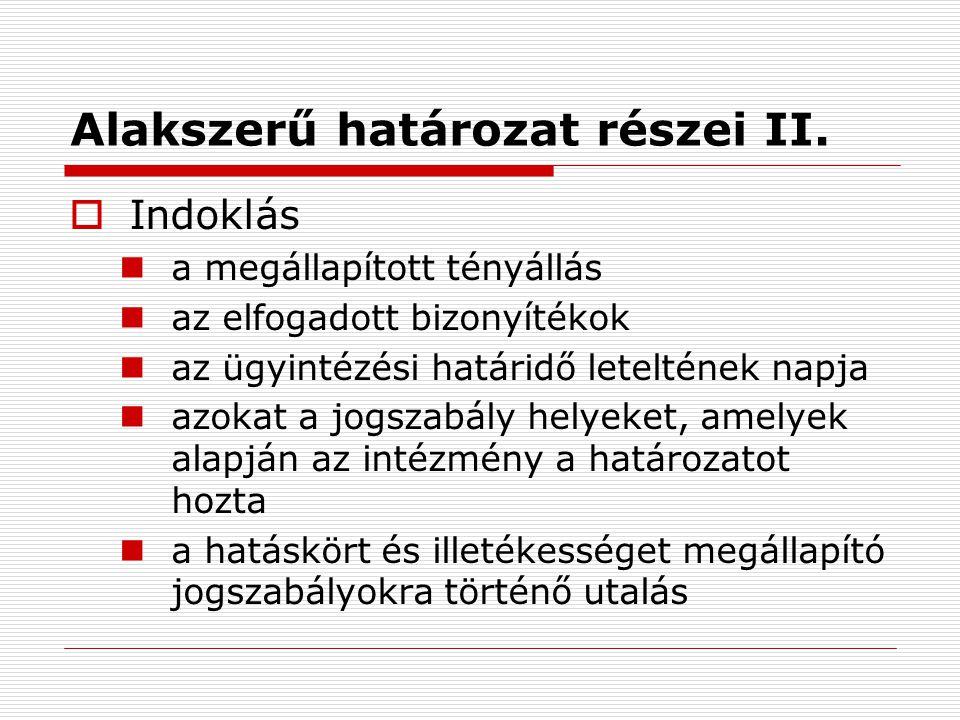 Alakszerű határozat részei II.  Indoklás a megállapított tényállás az elfogadott bizonyítékok az ügyintézési határidő leteltének napja azokat a jogsz