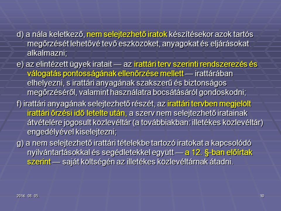 2014. 08. 05.2014. 08. 05.2014. 08. 05.10 d) a nála keletkező, nem selejtezhető iratok készítésekor azok tartós megőrzését lehetővé tevő eszközöket, a