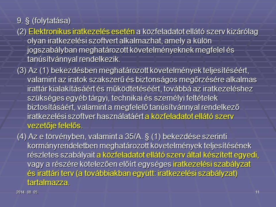 2014. 08. 05.2014. 08. 05.2014. 08. 05.11 9. § (folytatása) (2) Elektronikus iratkezelés esetén a közfeladatot ellátó szerv kizárólag olyan iratkezelé