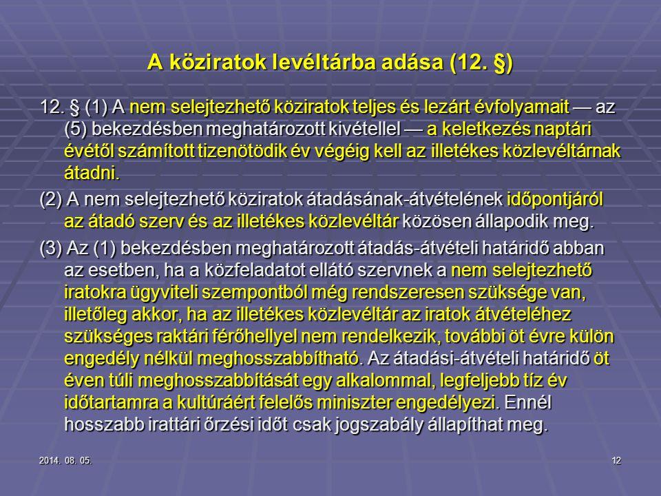2014. 08. 05.2014. 08. 05.2014. 08. 05.12 A köziratok levéltárba adása (12. §) 12. § (1) A nem selejtezhető köziratok teljes és lezárt évfolyamait — a