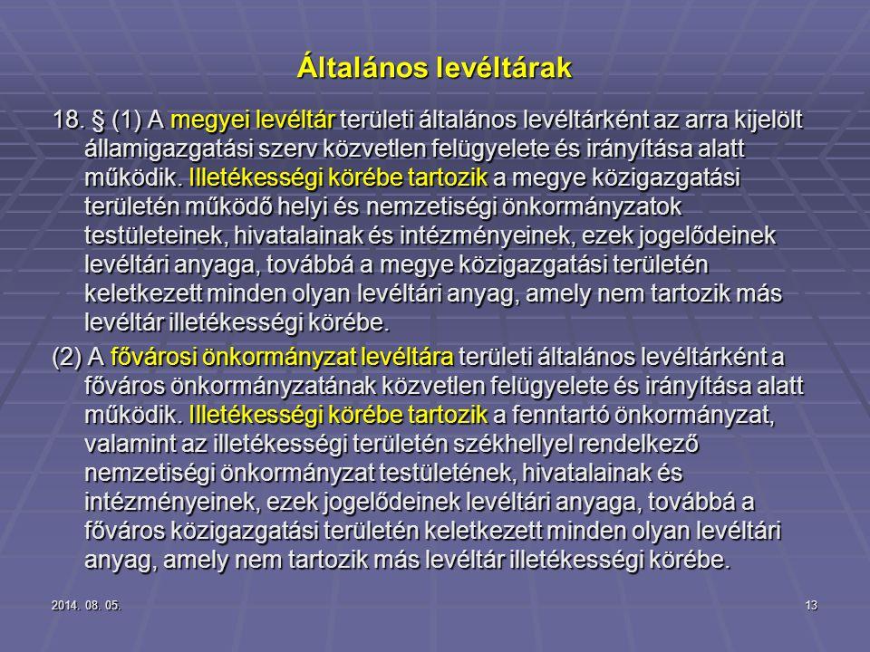 2014. 08. 05.2014. 08. 05.2014. 08. 05.13 Általános levéltárak 18. § (1) A megyei levéltár területi általános levéltárként az arra kijelölt államigazg