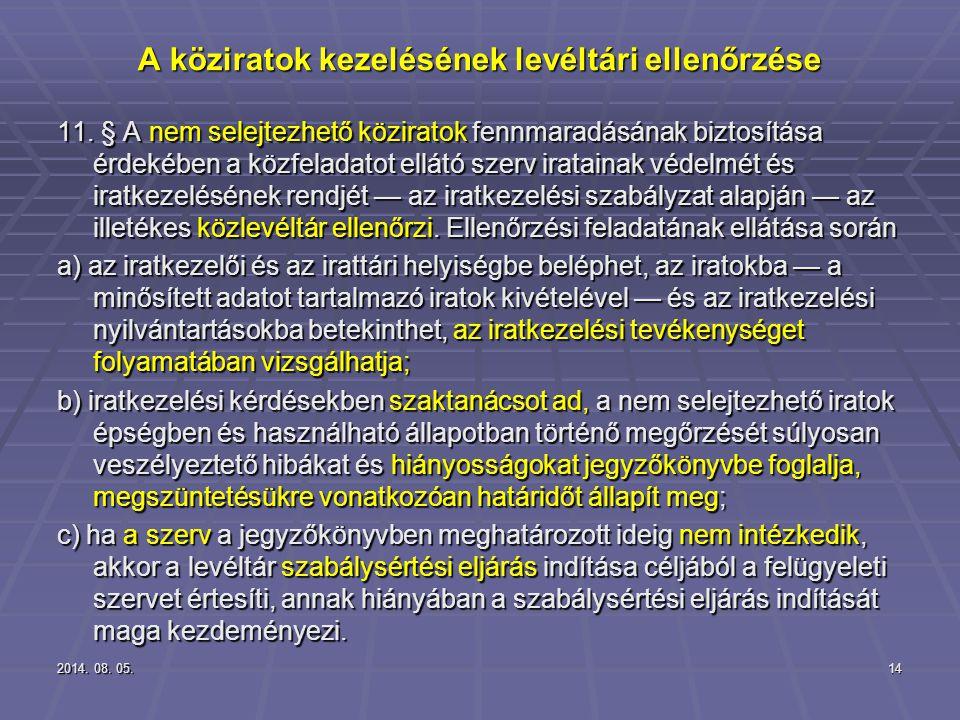 2014. 08. 05.2014. 08. 05.2014. 08. 05.14 A köziratok kezelésének levéltári ellenőrzése 11. § A nem selejtezhető köziratok fennmaradásának biztosítása