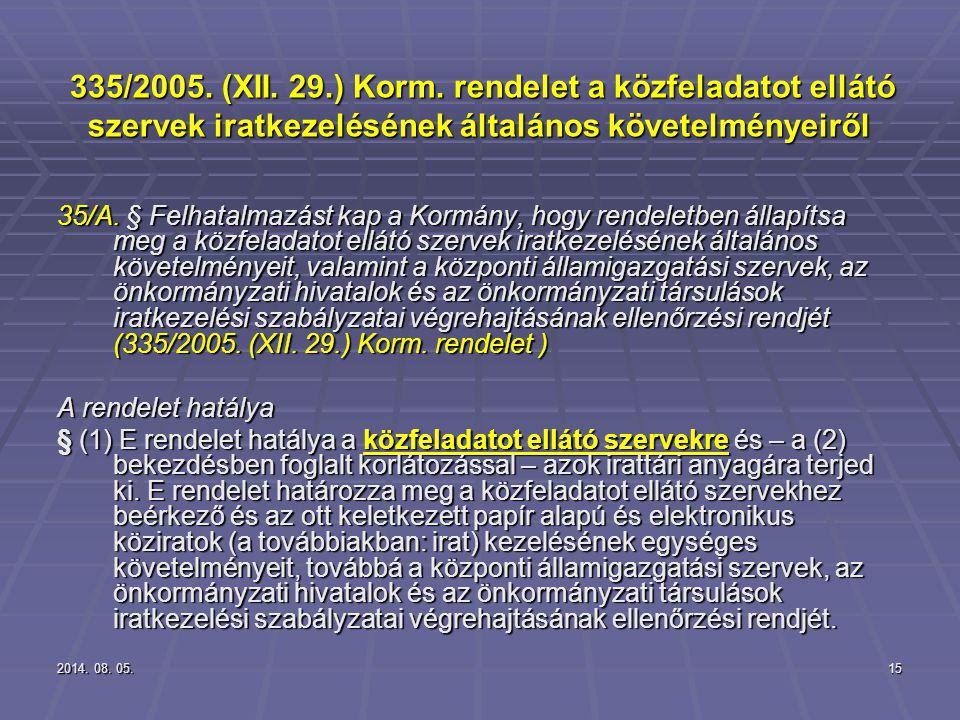 2014. 08. 05.2014. 08. 05.2014. 08. 05.15 335/2005. (XII. 29.) Korm. rendelet a közfeladatot ellátó szervek iratkezelésének általános követelményeiről