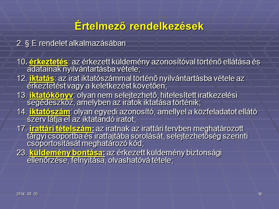 2014. 08. 05.2014. 08. 05.2014. 08. 05.16 Értelmező rendelkezések 2. § E rendelet alkalmazásában 10. érkeztetés: az érkezett küldemény azonosítóval tö