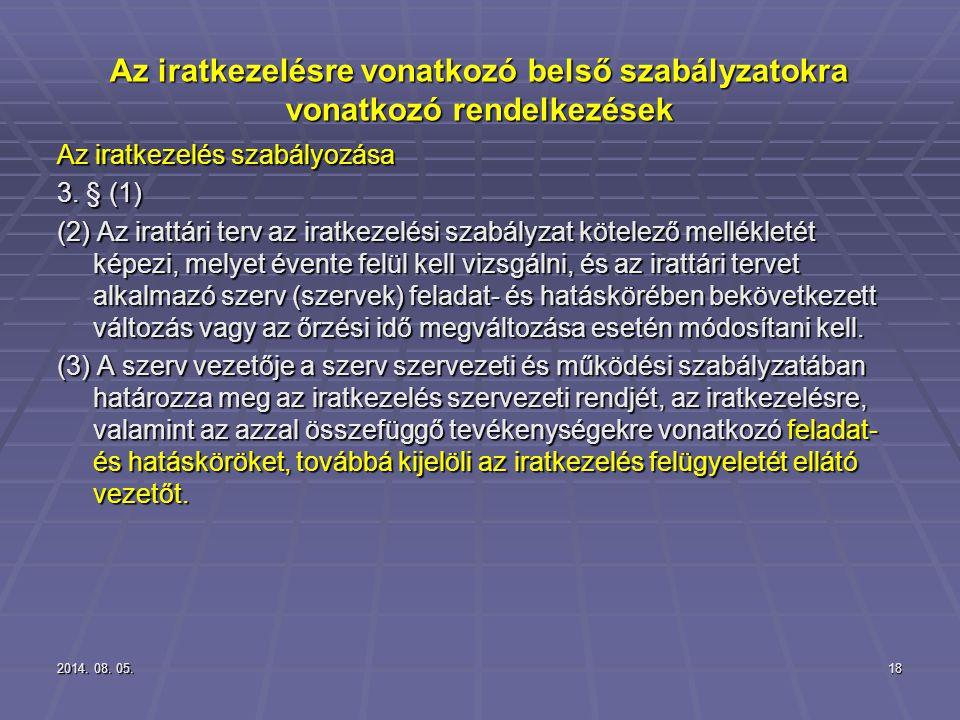 2014. 08. 05.2014. 08. 05.2014. 08. 05.18 Az iratkezelésre vonatkozó belső szabályzatokra vonatkozó rendelkezések Az iratkezelés szabályozása 3. § (1)
