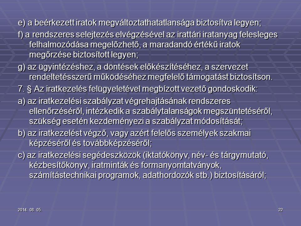 2014. 08. 05.2014. 08. 05.2014. 08. 05.22 e) a beérkezett iratok megváltoztathatatlansága biztosítva legyen; f) a rendszeres selejtezés elvégzésével a