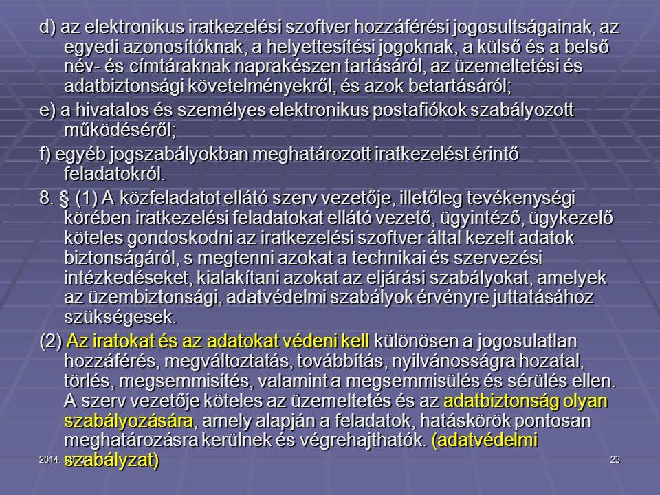2014. 08. 05.2014. 08. 05.2014. 08. 05.23 d) az elektronikus iratkezelési szoftver hozzáférési jogosultságainak, az egyedi azonosítóknak, a helyettesí