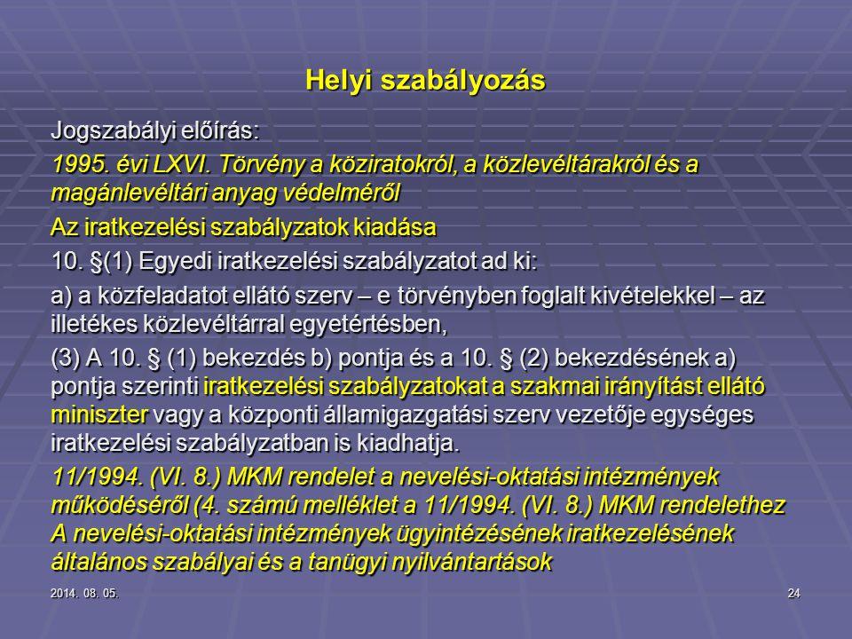 2014. 08. 05.2014. 08. 05.2014. 08. 05.24 Helyi szabályozás Jogszabályi előírás: 1995. évi LXVI. Törvény a köziratokról, a közlevéltárakról és a magán