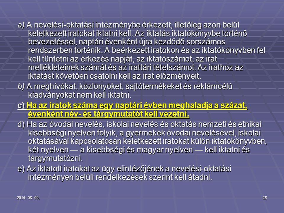 2014. 08. 05.2014. 08. 05.2014. 08. 05.26 a) A nevelési-oktatási intézménybe érkezett, illetőleg azon belül keletkezett iratokat iktatni kell. Az ikta