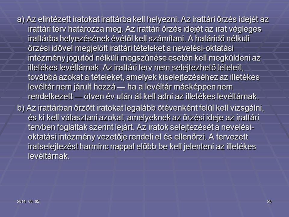 2014. 08. 05.2014. 08. 05.2014. 08. 05.28 a) Az elintézett iratokat irattárba kell helyezni. Az irattári őrzés idejét az irattári terv határozza meg.